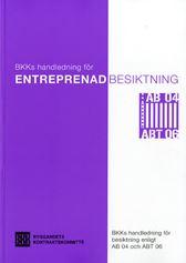 Entreprenadbesiktning. BKKs handledning för besiktning enligt AB 04 och ABT 06. Utgåva 3