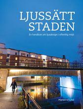 Ljussätt staden. En handbok om ljusdesign i offentlig miljö