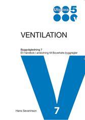 Ventilation. Byggvägledning 7 - En handbok i anslutning till Boverkets byggregler. Utgåva 5