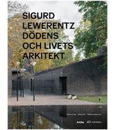 Sigurd Lewerentz Dödens och livets arkitekt