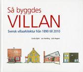 Så byggdes villan. Svensk villaarkitektur från 1890 till 2010. Utgåva 2