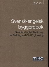 TNC 102 Svensk-engelsk byggordbok. Swedish-English Dictionary of Buildning and Civil Engineering