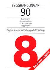 Bygghandlingar 90. Del 8. Digitala leveranser för bygg och förvaltning. Utgåva 2